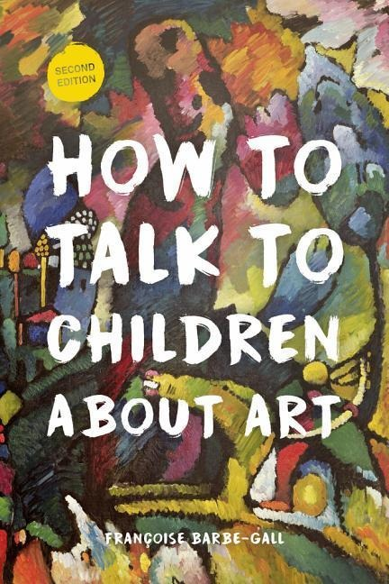 How to Talk to Children about Art - Franocoise Barbe-Gall