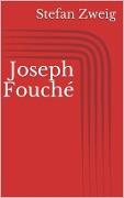 Joseph Fouché - Stefan Zweig