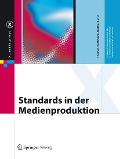 Standards in der Medienproduktion - Thomas Hoffmann-Walbeck, Gottfried Zimmermann, Marko Hedler, Jan-Peter Homann, Alexander Henka