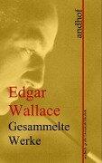Gesammelte Werke - Edgar Wallace