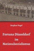 Fortuna Düsseldorf im Nationalsozialismus - Stephan Vogel