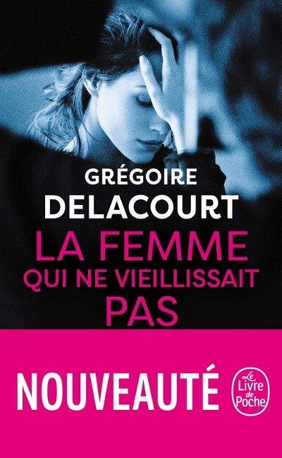 La femme qui ne vieillissait pas - Grégoire Delacourt