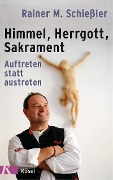 Himmel - Herrgott - Sakrament - Rainer M. Schießler