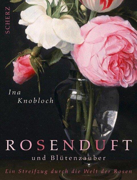 Rosenduft und Blütenzauber - Ina Knobloch