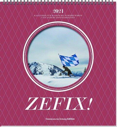 Zefix! Wandkalender 2021 - Martin Bolle, Markus C Keller, Ono Mothwurf
