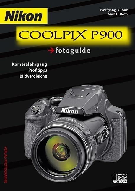 Nikon COOLPIX P900 fotoguide - Wolfgang Kubak, Max L. Roth
