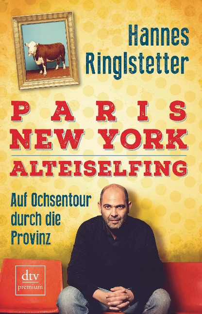 Paris. New York. Alteiselfing - Hannes Ringlstetter