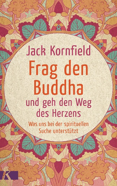 Frag den Buddha - und geh den Weg des Herzens - Jack Kornfield
