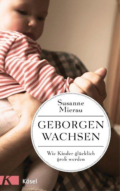 Geborgen wachsen - Susanne Mierau
