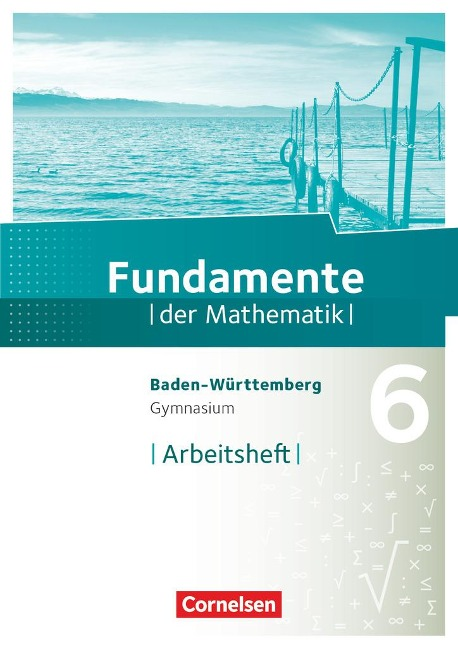 Fundamente der Mathematik 6. Schuljahr - Gymnasium Baden-Württemberg - Arbeitsheft mit Lösungen -