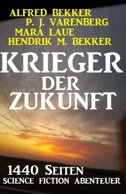 Krieger der Zukunft - 1440 Seiten Science Fiction Abenteuer - Alfred Bekker, Mara Laue, P. J. Varenberg, Hendrik M. Bekker