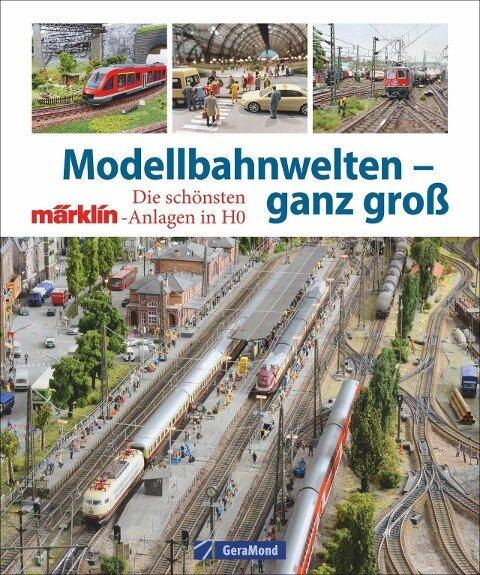 Modellbahnwelten - ganz groß - Peter Waldleitner, Claus Dick