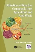 Utilisation of Bioactive Compounds from Agricultural and Food Production Waste - Quan V. Vuong