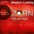 Zorn - Wie sie töten - Stephan Ludwig