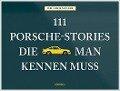 111 Porsche-Stories die man kennen muss - Wilfried Müller