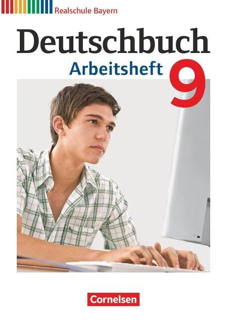 Deutschbuch 9. Jahrgangsstufe. Arbeitsheft mit Lösungen. Realschule Bayern -