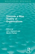 Routledge Revivals: Towards a New Theory of Organizations (1994) -