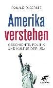 Amerika verstehen - Ronald D. Gerste