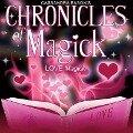 Chronicles of Magick: Love Magick -