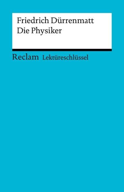 Lektüreschlüssel. Friedrich Dürrenmatt: Die Physiker - Franz-Josef Payrhuber
