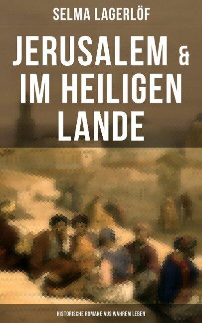 Jerusalem & Im heiligen Lande - Historische Romane aus wahrem Leben - Selma Lagerlöf