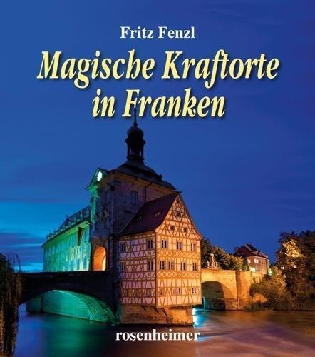 Magische Kraftorte in Franken - Fritz Fenzl