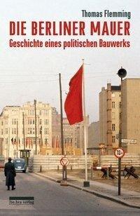 Die Berliner Mauer - Thomas Flemming