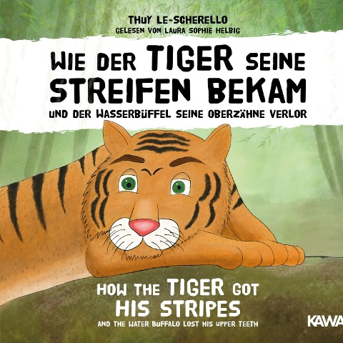 Wie der Tiger seine Streifen bekam / How the Tiger Got His Stripes - Zweisprachiges Kinderhörbuch Deutsch Englisch - Thuy Le-Scherello