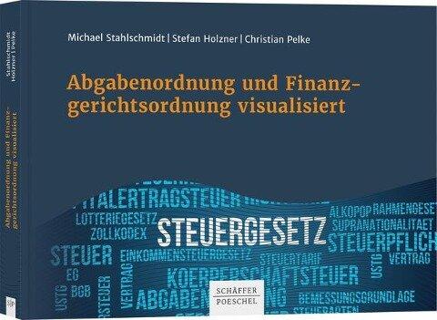 Abgabenordnung und Finanzgerichtsordnung visualisiert - Michael Stahlschmidt, Stefan Holzner, Christian Pelke