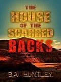 The House of the Scarred Backs - B. A. Huntley