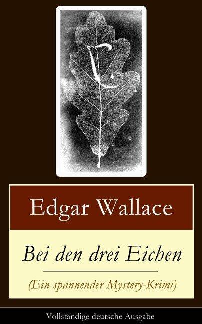 Bei den drei Eichen (Ein spannender Mystery-Krimi) - Edgar Wallace
