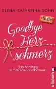 Goodbye Herzschmerz - Elena-Katharina Sohn