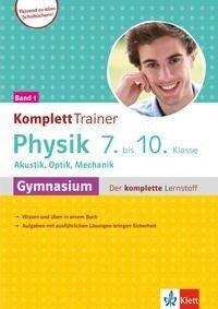 Klett KomplettTrainer Gymnasium Physik 7.-10. Klasse. Band 1: Akustik, Optik, Mechanik. -