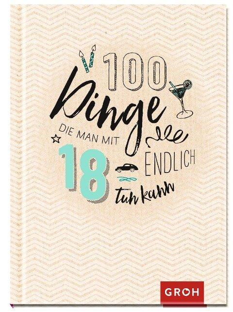 100 Dinge, die man mit 18 endlich tun kann -