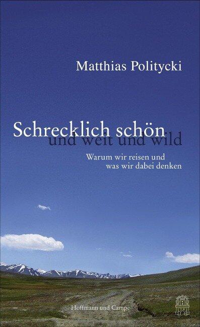 Schrecklich schön und weit und wild - Matthias Politycki
