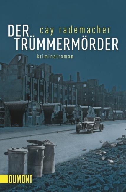 Der Trümmermörder - Cay Rademacher