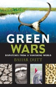 Green Wars: Dispatches From A Vanishing World - Bahar Dutt