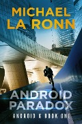 Android Paradox (Android X, #1) - Michael La Ronn