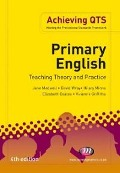 Primary English: Teaching Theory and Practice - Liz Coates, Viv Griffiths, Jane Medwell, Hilary Minns, David Wray