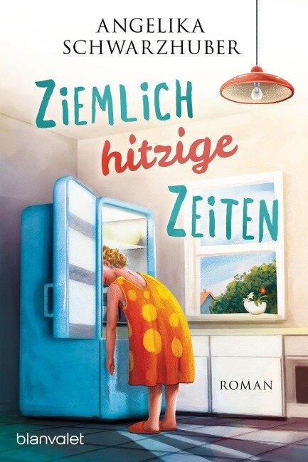 Ziemlich hitzige Zeiten - Angelika Schwarzhuber