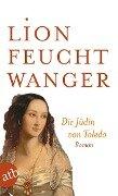 Die Jüdin von Toledo - Lion Feuchtwanger