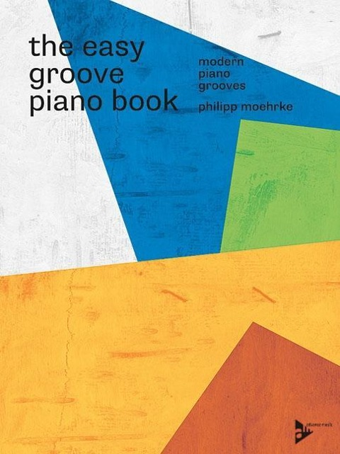 The Easy Groove Piano Book - Philipp Moehrke