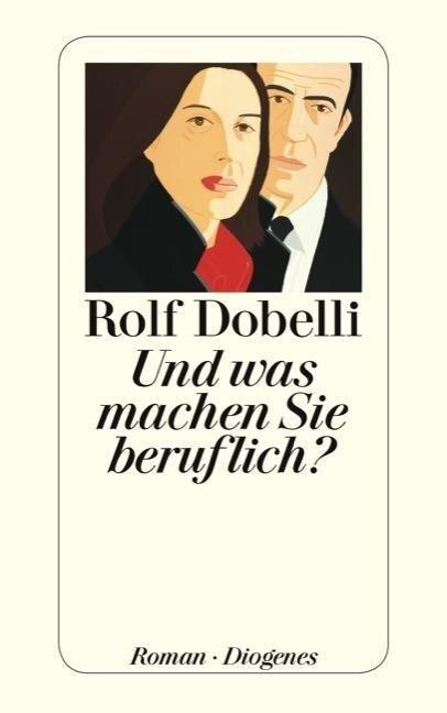 Und was machen Sie beruflich? - Rolf Dobelli