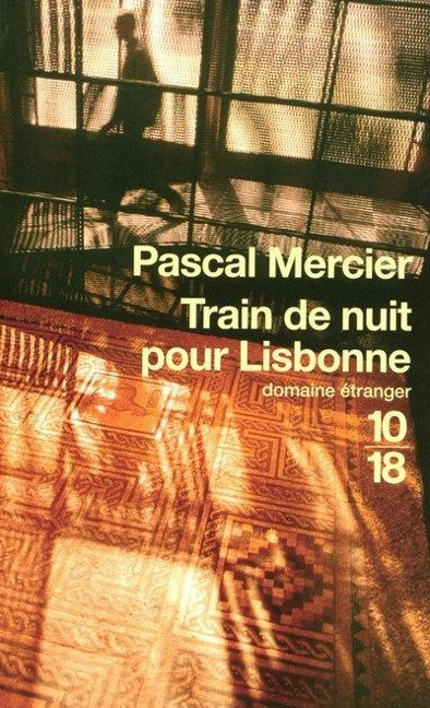 Train de nuit pour Lisbonne - Pascal Mercier