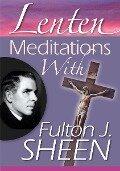 Lenten Meditations with Fulton J. Sheen - Sheen Fulton J.