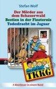 TKKG - Todesfracht im Jaguar/Bestien in der Finsternis/Der Mörder aus dem Schauerwald - Stefan Wolf