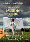 Die ganze Wahrheit über das Dirndl im Moor - Anke Bahr, Lotte Kinskofer