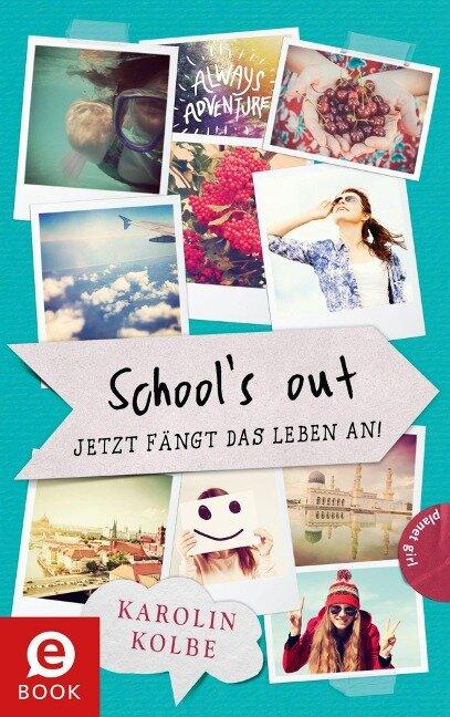 School`s out - Jetzt fängt das Leben an! - Karolin Kolbe