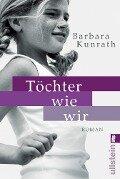 Töchter wie wir - Barbara Kunrath