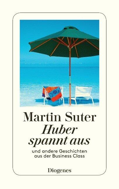 Huber spannt aus - Martin Suter